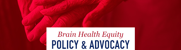 Brain Health Equity Policy & Advocacy