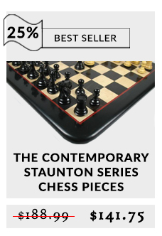 The Contemporary Staunton Series Chess Pieces