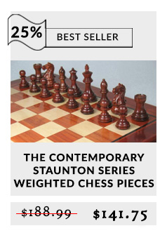 The Contemporary Staunton Series Weighted Chess Pieces