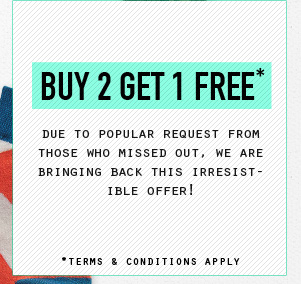 Buy 2 get 1 free. Due to popular request from those who missed out. We are bringing back the irresistible offer.