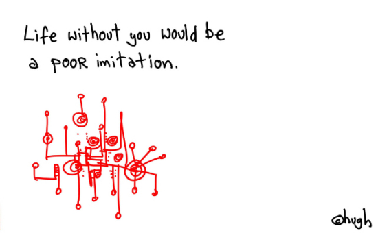 poorimitationCopy.1 - Life without you would be a poor imitation, seriously. @gapingvoid 	hits it out of the park.