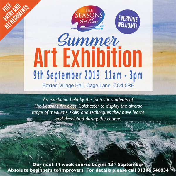 Seasons art class summer art exhibition. 9th September 2019 11am - 3pm. Boxted Cillage Hall, Cage Lane, CO4 5RE