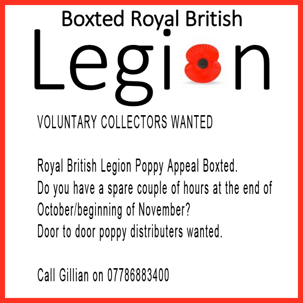 Voluntary collectors wanted. Royal British Legion poppy appeal, Boxted. Do you have a spare couple of hours at the end of October/beginning of November? Door to door distributors wanted. Call Gillian on 07786 883400