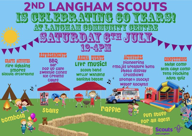 2nd Langham Scouts is celebrating 60 years at Langham Community Centre. Saturday 6 July 12-4pm