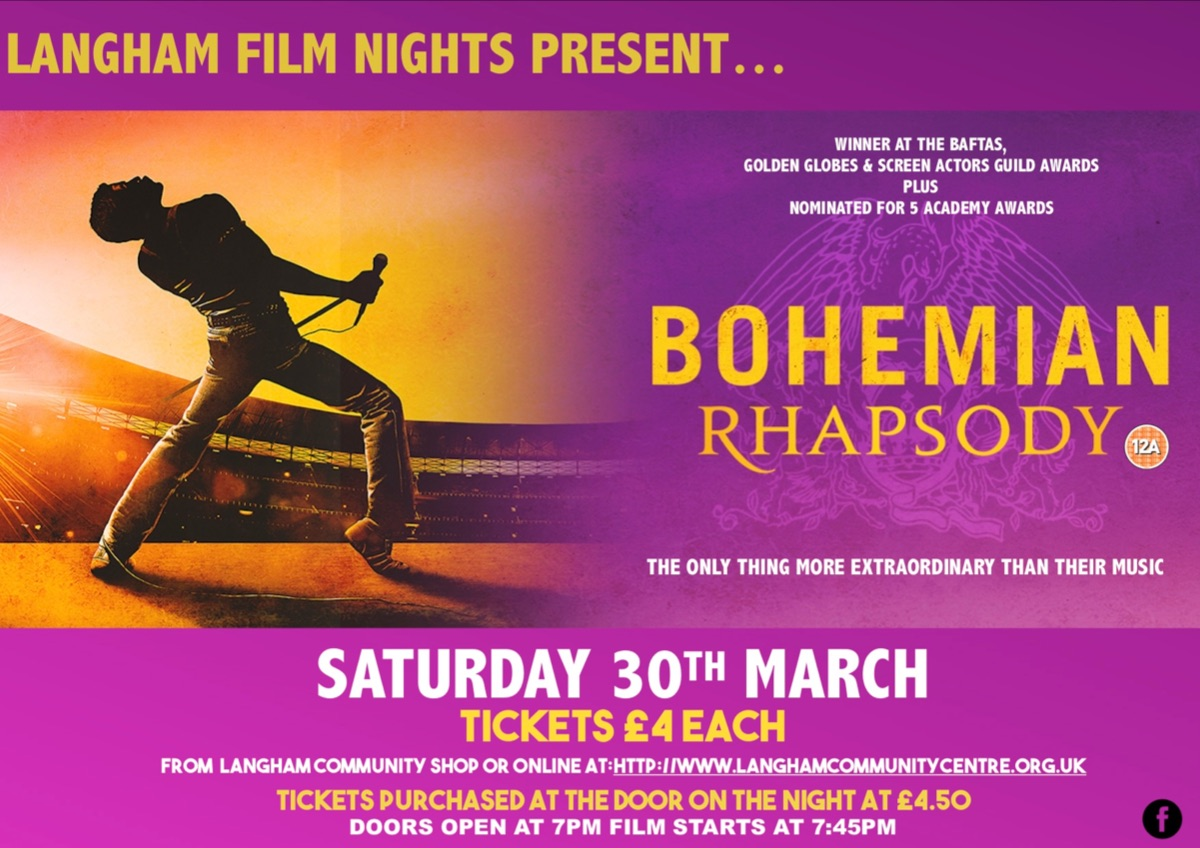 Langham Film Nights Bohemian Rhapsody Sat 30 March 7 pm. Langham Community Centre