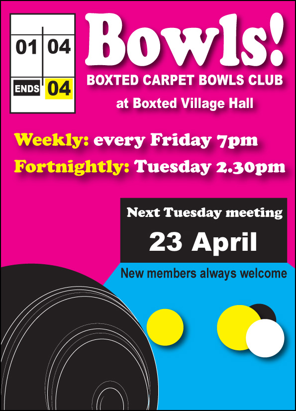 Boxted Carpet Bowls, Boxted Village Hall, every Friday from 7 pm and Tuesday 23 April from 2.30 pm