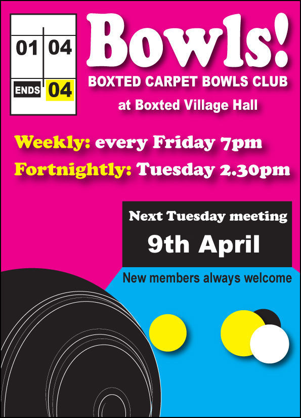 Indoor Carpet Bowls every Friday at 7 pm and alternate Tuesdays at 2.30 pm. Next Tuesday meeting 9 April. Boxted Village Hall