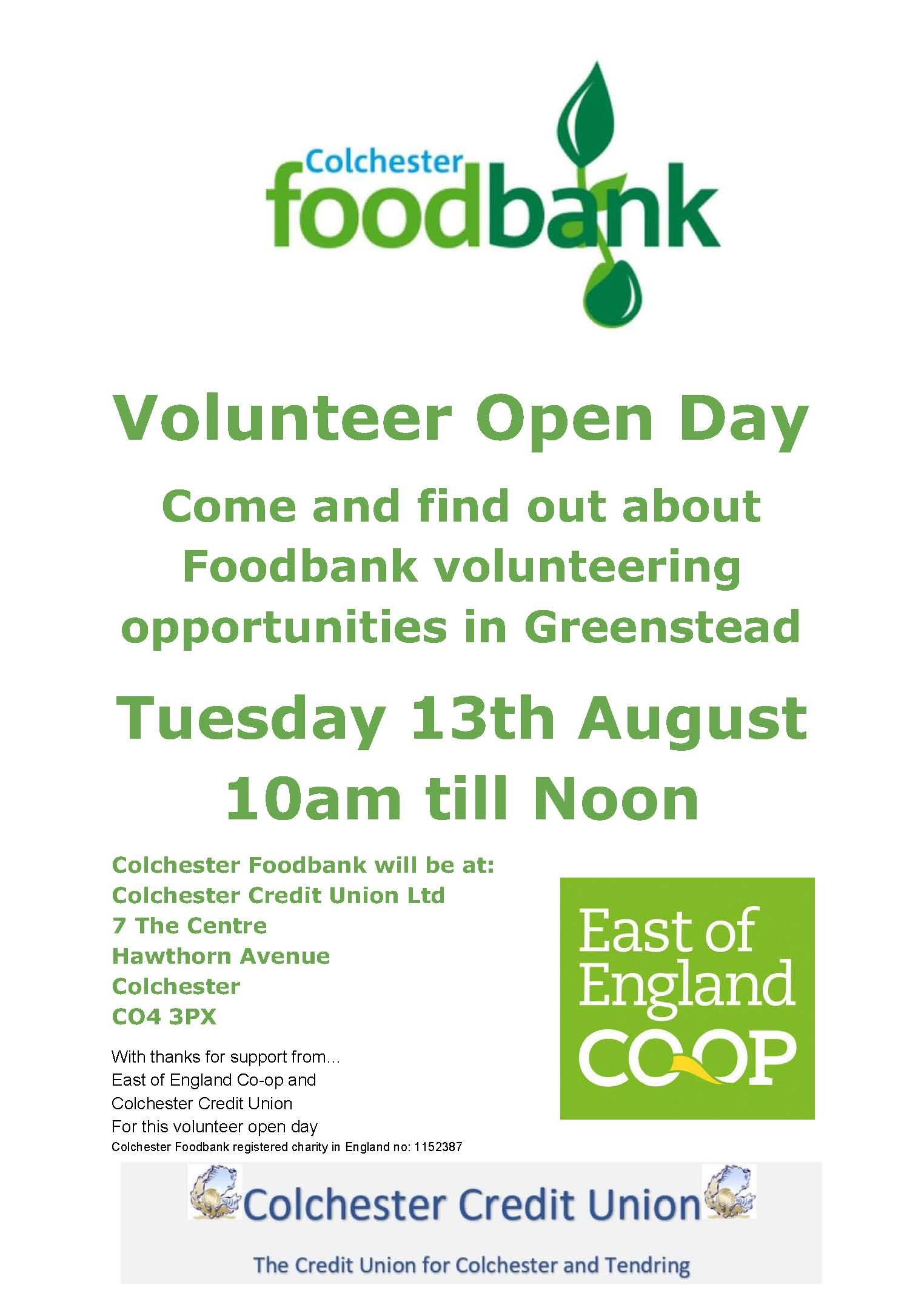 Colchester foodbank. Volunteer open day. Tuesday 13th August 10am til noon. Come and find out about foodbank volunteering opportunities in Greenstead. Colchester Foodbank will be at: Colchester Credit Union Ltd 7 The Centre Hawthorn Avenue Colchester CO4 3PX With thanks for support from… East of England Co-op and Colchester Credit Union For this volunteer open day Colchester Foodbank registered charity in England no: 1152387