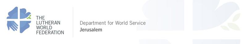 The Lutheran World Federation Department for World Service - Jerusalem