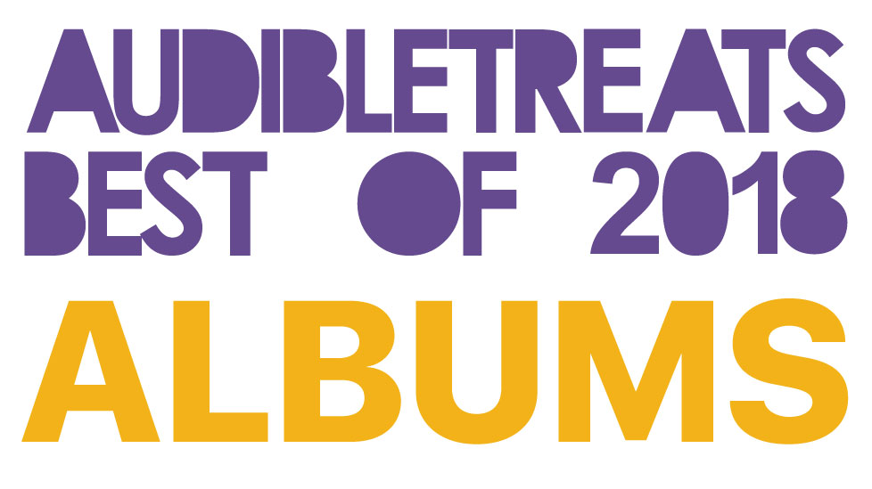 "🏆📀 For Your ""Best of 2018"" Lists: AUDIBLE TREATS' BEST ALBUMS (projects, mixtapes, etc.)"