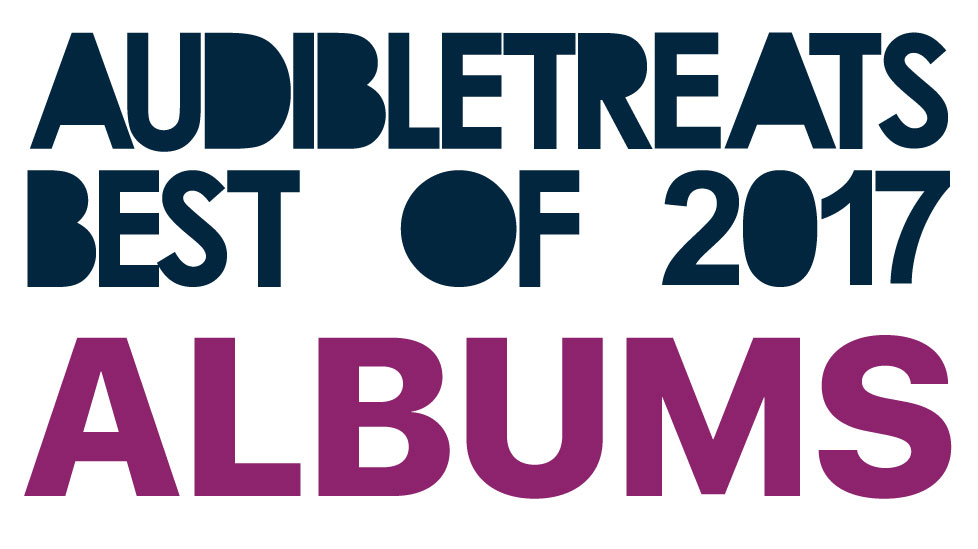 📯 💽  Audible Treats' Best Albums of 2017 💽📯