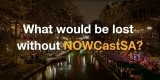 What Would Be Lost Without NOWCastSA?