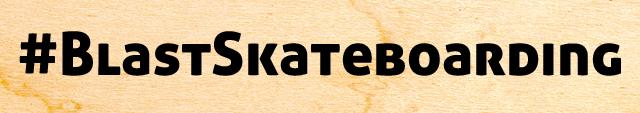 Usa #BlastSkateboarding per taggare i tuoi contenuti