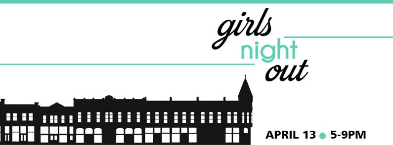 Girls Night Out -- April 13 5-9pm
