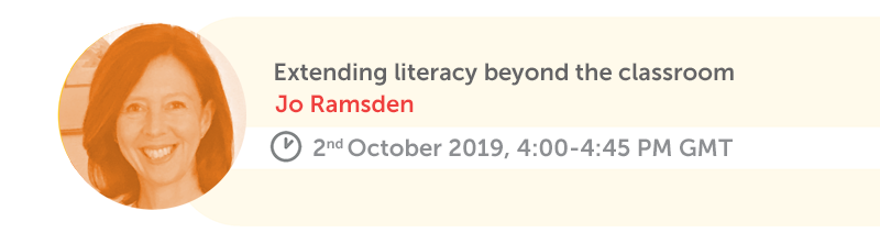 Extending literacy beyond the classroom. Jo Ramsden, 2nd October 2019, 4:00-4:45 PM GMT