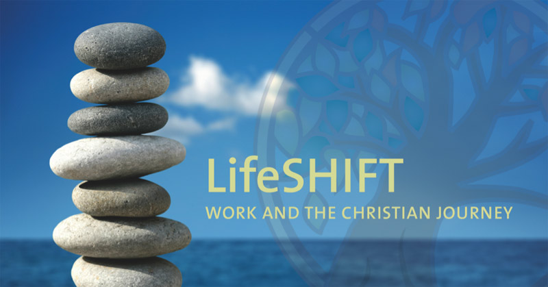 LifeSHIFT: Work and the Christian Journey