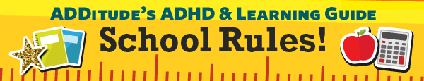 School Rules! ADDitude's ADHD & Learning Guide