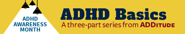 Happy ADHD Awareness Month from ADDitudeMag.com