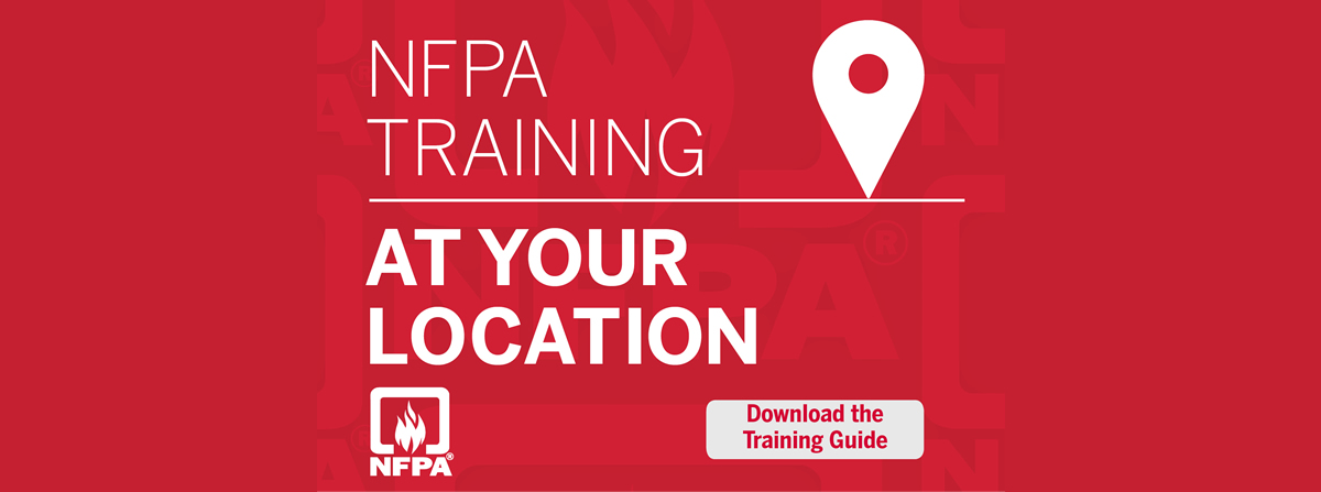 """NFPA is here to help. And by """"here"""" we mean at your site. Our instructors will come to you for on-site sessions tailored to your job in your environment. We get to explore in-depth the specific questions and issues you face every day. Download the training guide today."""