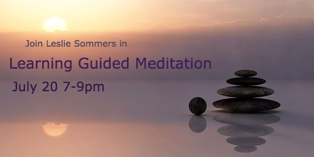 Learning Guided Meditation with Leslie Sommers  July 20 7-9pm