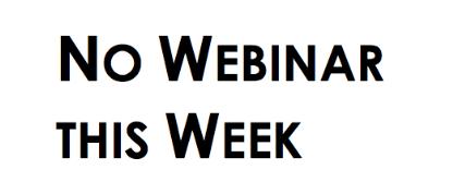 NO WEBINAR THIS WEEK