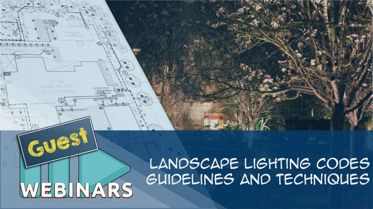Guest Webinar: Landscape Lighting Codes, Guidelines, and Techniques