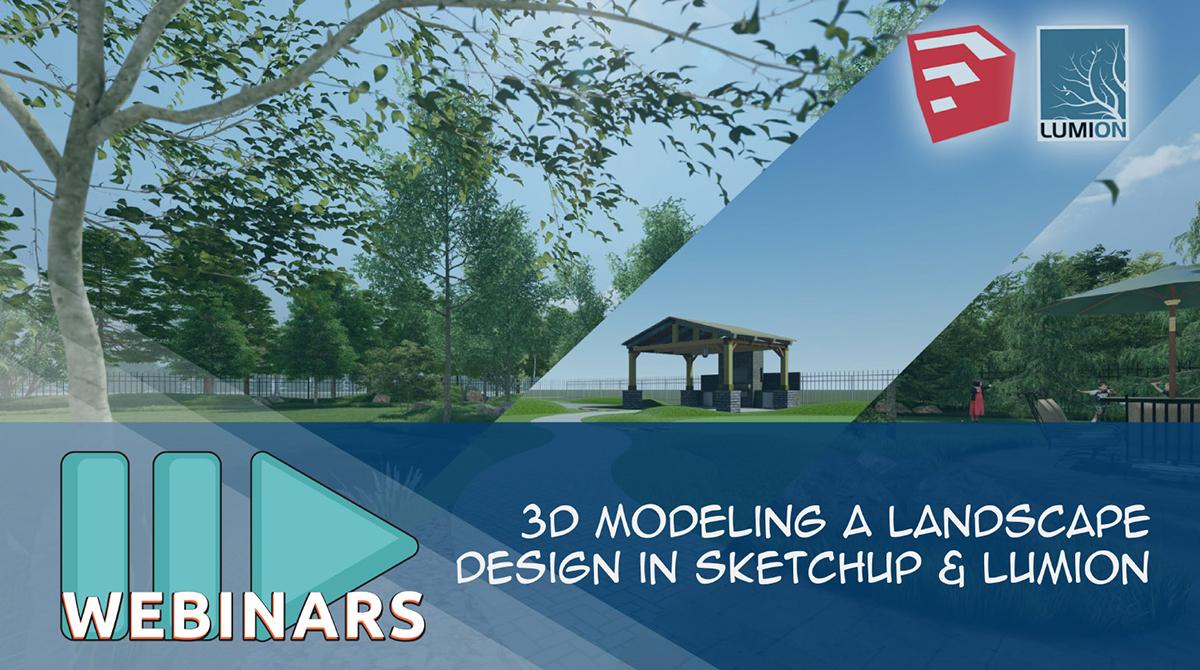 3D Modeling A Landscape Design in SketchUp & Lumion