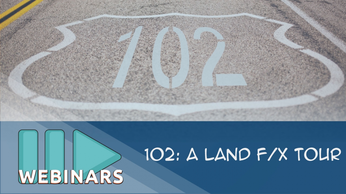 Recorded Webinar: 102: A Land F/X Tour