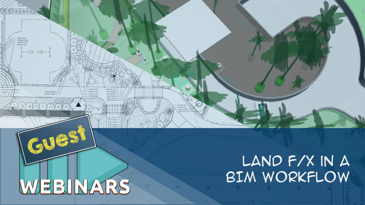 Recorded Webinar: Land F/X in a BIM Workflow