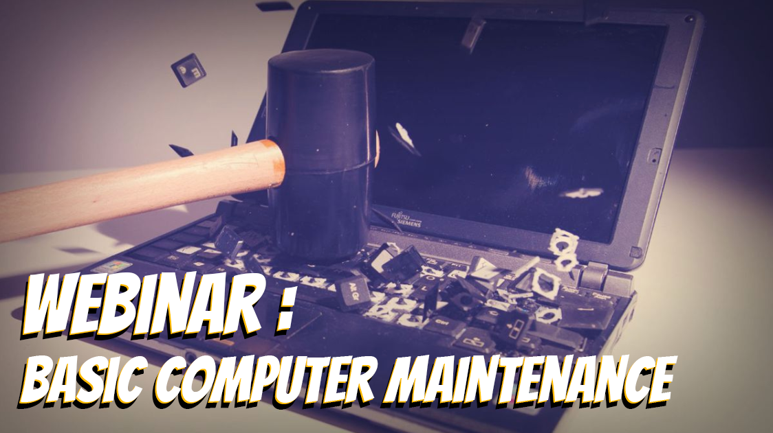 Webinar: Basic Computer Maintenance