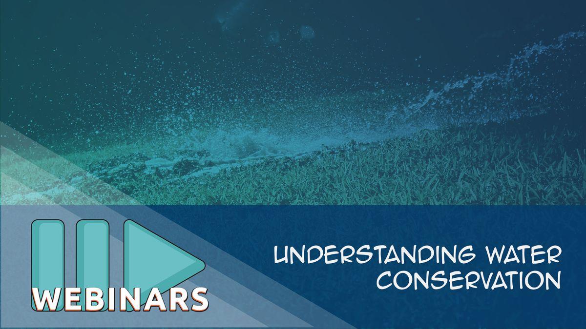 Webinar: Understanding Water Conservation