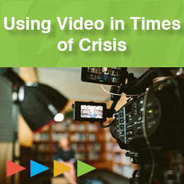 Using Video in a Time of Crisis