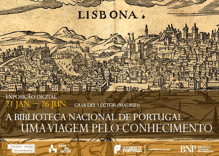 Exposição Digital |  Biblioteca Nacional de Portugal – uma viagem pelo conhecimento | 27 jan.-26 jun. | Casa del Lector (Madrid)