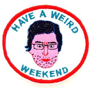 have a weird weekend patch