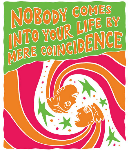 Nobody Comes Into Your Life by Mere Coincidence