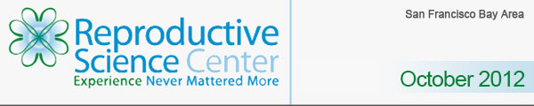 Reproductive Science Center of the San Francisco Bay Area October 2012 Newsletter