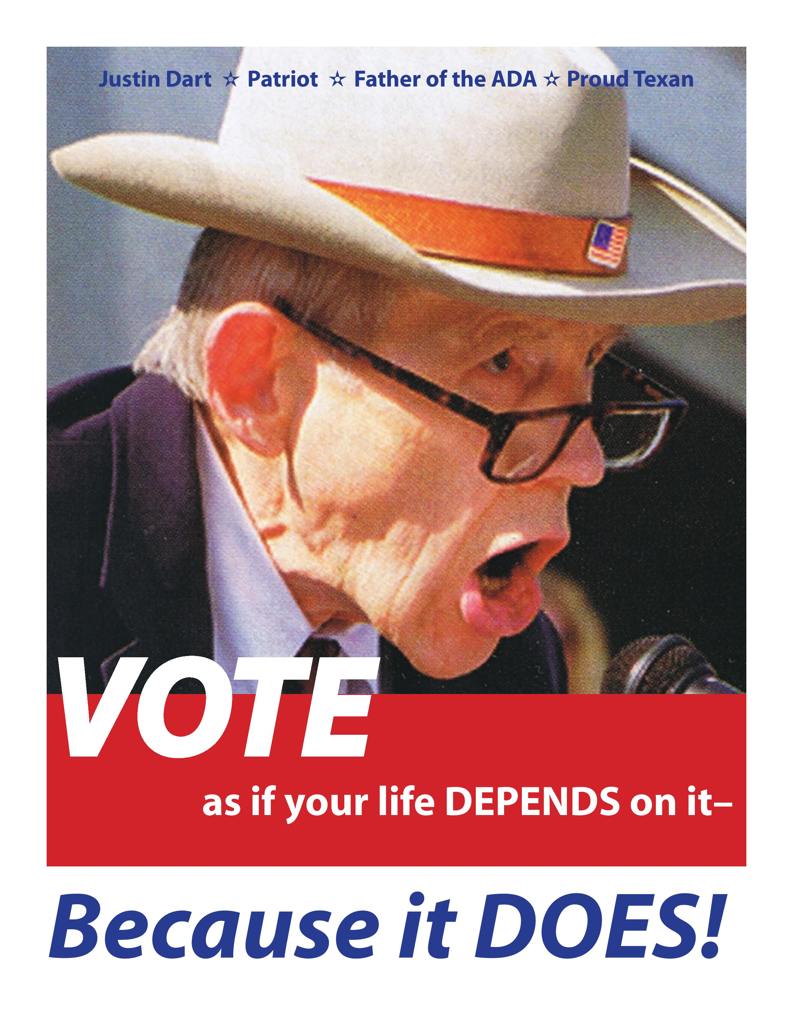 Justin Dart Poster, text: Vote as if your life depends in it, because it does!