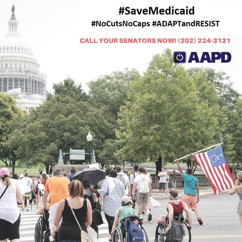 "A photo of disability advocates marching in Washington, DC with the Capitol Building in the background. The top right corner of the image reads ""#SaveMedicaid #NoCutsNoCaps #ADAPTandRESIST Call your Senators Now! 202-224-3121"" and includes the AAPD logo."