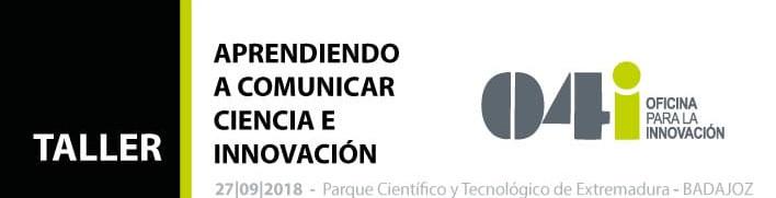 """TALLER """"APRENDIENDO A COMUNICAR CIENCIA E INNOVACIÓN"""" @ Parque Científico y Tecnológico de Extremadura"""