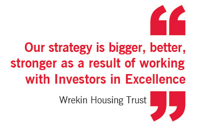 'Our strategy is bigger, better, stronger as a result of working with Investors in Excellence' Wrekin Housing Trust.