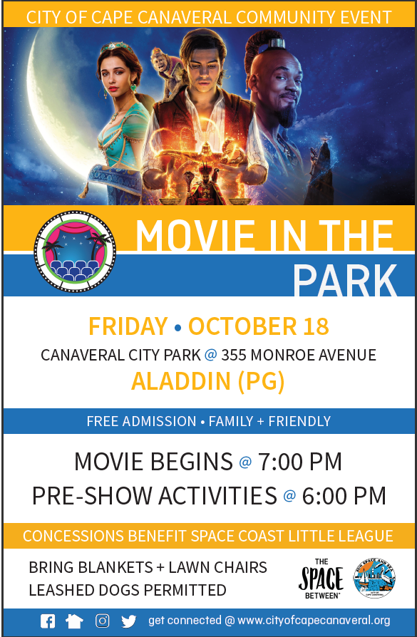 Movie in the park, Friday Oct 18, canaveral city park, 355 monroe ave. Aladdin (PG). free admission, family friendly. Movie at 7, pre-show at 6. concessions beenfite space coast little league, bring blankets and lawn chairs