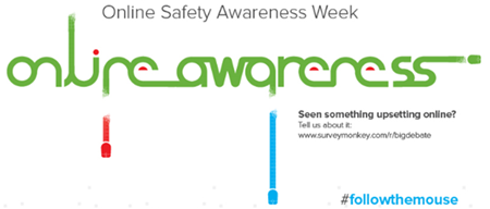 "Image for Online Safety Awareness Week: ""Seen something upsetting online? Tell us about it at www.surveymonkey.com/r/bigdebate or use #followthemouse"