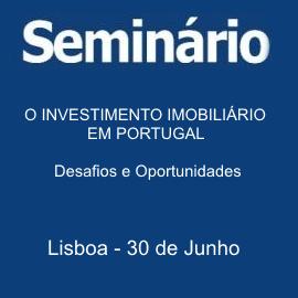 Seminário sobre Investimento Imobiliário em Portugal - Desafios e Oportunidades