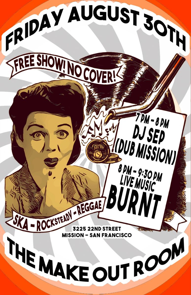 Friday, August 30: Free show with Burnt (live) and DJ Sep at Make-Out Room, SF | 7-9:30 pm