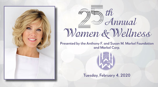 25th Annual Women & Wellness. Presented by the Anthony F. and Susan M. Markel Foundation and Markel Corp. Tuesday, February 4, 2020.