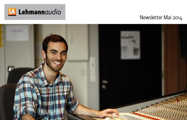 Lehmannaudio Newsletter Mai 2014