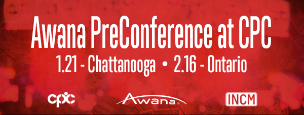 Awana PreConference at CPC January 21 - Chattanooga, TN • February 16 - Ontario, CA