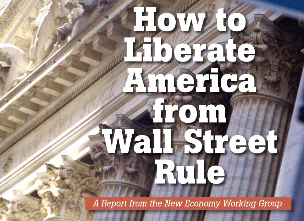 how to liberate America from wall street rule a report from the New Economy Working Group