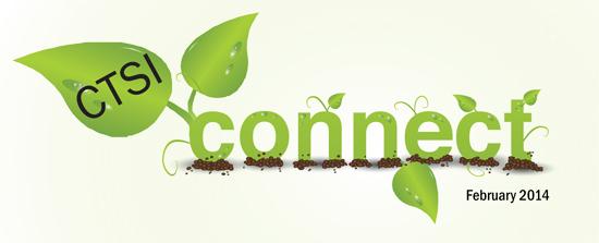 CTSI Connect February 2014 Edition