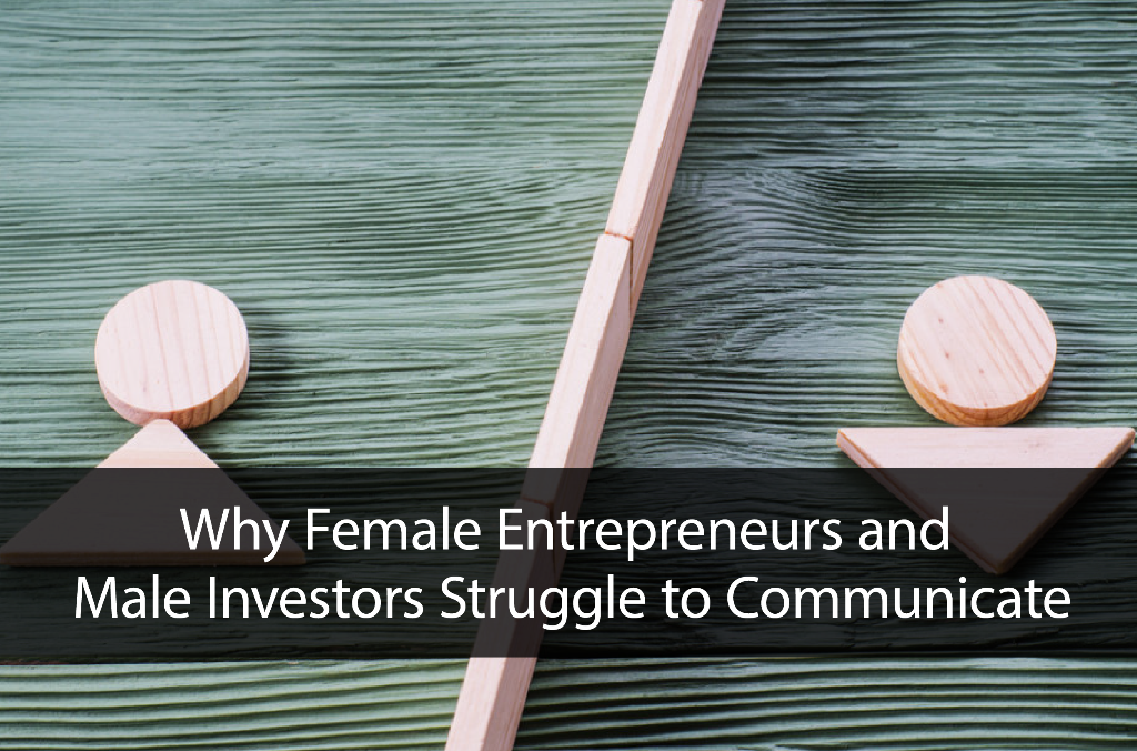 Why Female Entrepreneurs and Male Investors Struggle to Communicate